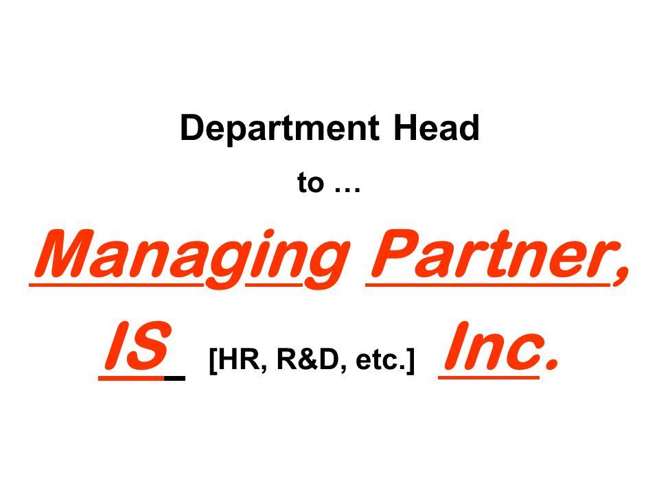 Department Head to … Managing Partner, IS [HR, R&D, etc.] Inc.